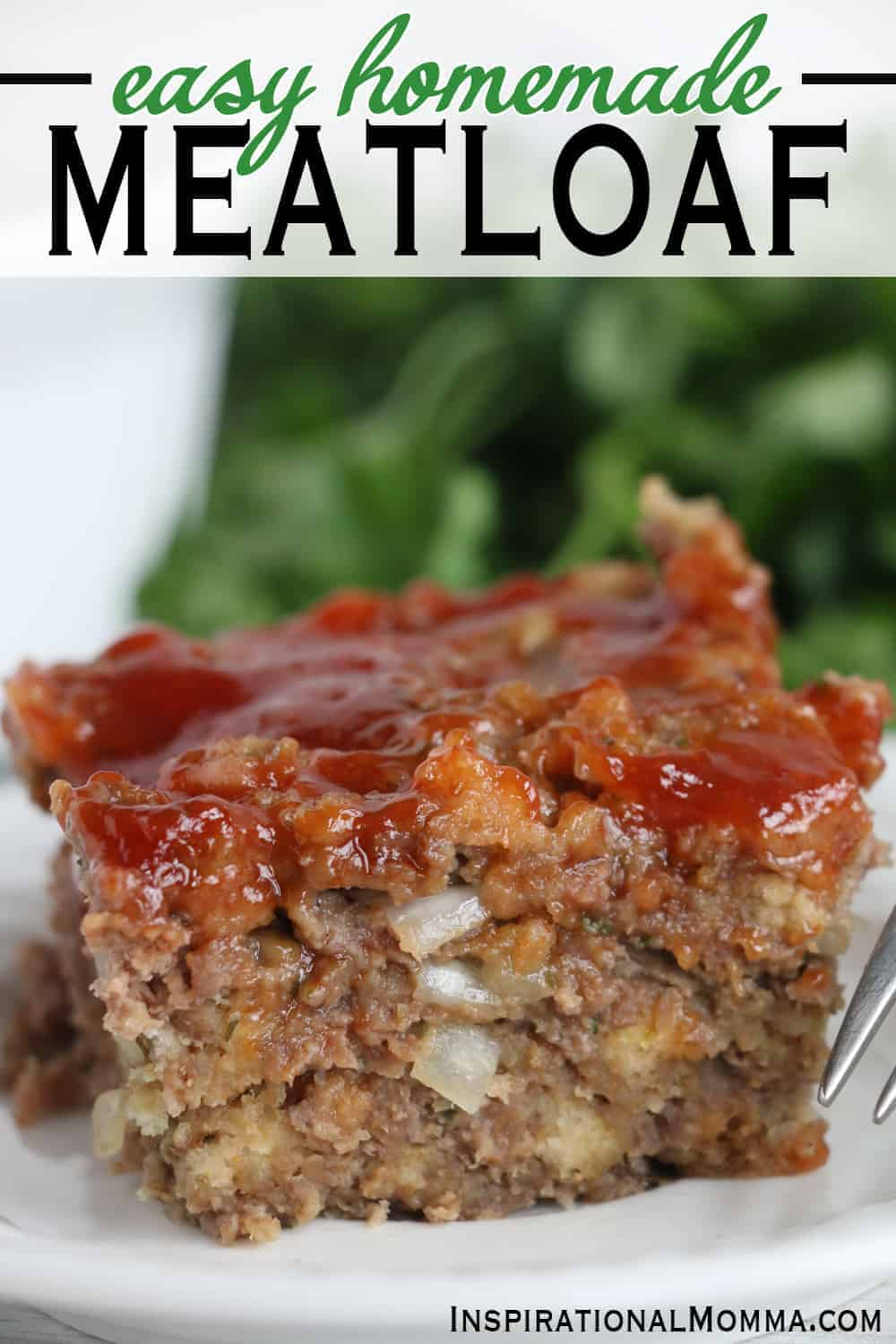 This Easy Homemade Meatloaf will become a family favorite. The sensational flavors will put a smile on everyone's face! Easy to make and perfectly tender! #inspirationalmomma #homemademeatloaf #meatloaf #homemade #dinner #easy #weeknightdinner #familydinner #groundbeef #hamburger