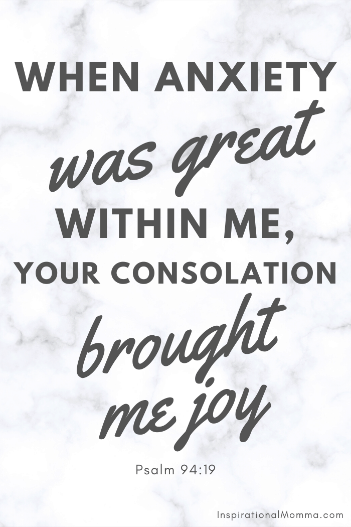 When anxiety was great within me, your consolation brought me joy. Psalm 94:19
