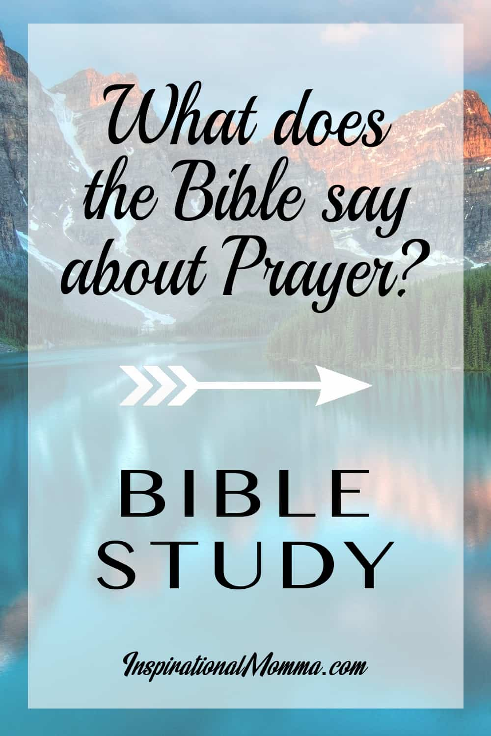 What does the Bible say about prayer? Prayer is the most intimate connection we have with our heavenly Father. Learn how to use prayer in any situation!#inspirationalmomma #whatdoesthebiblesayaboutprayer #prayer #bible #biblestudy #praying #pray
